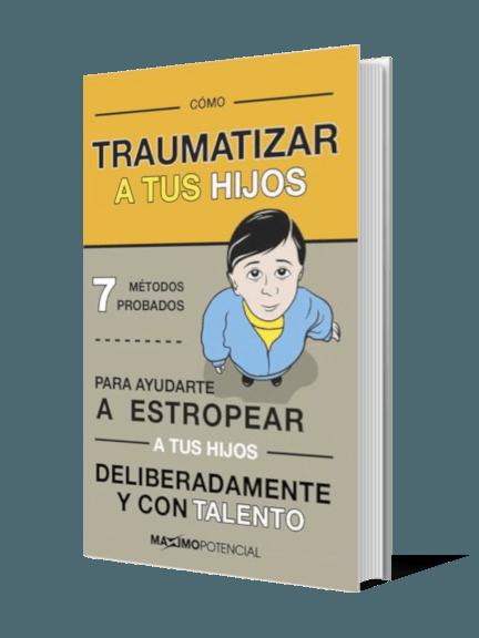 Cómo traumatizar a tus hijos